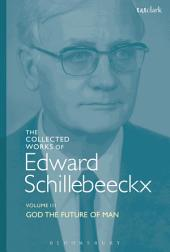 The Collected Works of Edward Schillebeeckx Volume 3: God the Future of Man