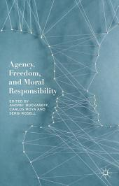 Agency, Freedom, and Moral Responsibility