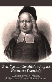 Beiträge zur Geschichte August Hermann Francke's, enthaltend den Briefwechsel Francke's und Spener's