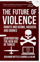 The Future of Violence - Robots and Germs; Hackers and Drones: Confronting the New Age of Threat