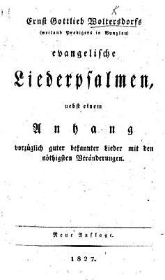 E  G  W s     evangelische Liederpsalmen  nebst einem Anhang vorz  glich guter bekannter Lieder mit den n  thigsten Ver  nderungen  Neue Auflage