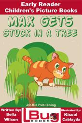 Max Gets Stuck In a Tree - Early Reader - Children's Picture Books