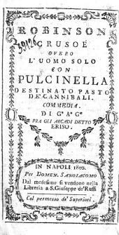 Robinson Crusoe overo L'uomo solo con Pulcinella destinato pasto de' cannibali commedia. Di G. A. G. fra gli arcadi detto Eriso