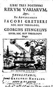 Libri tres posthumi rerum variarum