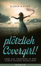 ...plötzlich Covergirl!: Liebe auf Umwegen in den schottischen Highlands