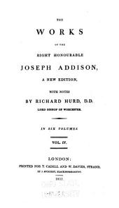 The Works of the Right Honourable Joseph Addison, a New Ed., with Notes: Volume 4
