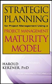 Strategic Planning for Project Management Using a Project Management Maturity Model
