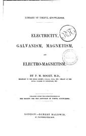 Electricity, Galvanism, Magnetism and Electro-Magnetism by P. M. Roget