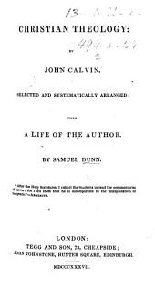 Christian Theology ... selected and systematically arranged: with a life of the author. By Samuel Dunn