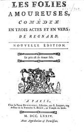 Les folies amoureuses, comédie en trois actes et en vers ... Nouvelle édition