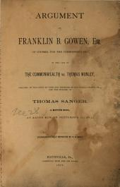Argument of Franklin B. Gowen, Esq: Of Counsel for the Commonwealth, in the Case of the Commonwealth Vs. Thomas Munley, Indicted in the Court of Oyer and Terminer of Schuylkill County, Pa., for the Murder of Thomas Sanger, a Mining Boss, at Raven Run, on September 1st, 1875