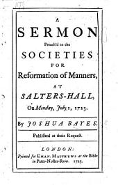 A Sermon preach'd to the Societies for the Reformation of Manners, at Salters Hall ... July 1, 1723