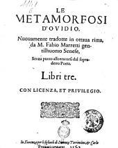 Le metamorfosi d'Ouidio. Nuouamente tradotte in ottaua rima, da m. Fabio Marretti gentilhuomo senese, senza punto allontanarsi dal sopradetto poeta. Libri tre