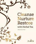 Cleanse  Nurture  Restore with Herbal Tea