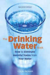 The Drinking Water Book: How to Eliminate Harmful Toxins from Your Water