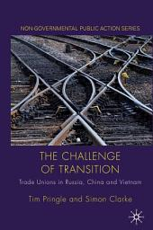 The Challenge of Transition: Trade Unions in Russia, China and Vietnam