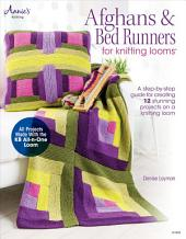 Afghans & Bed Runners for Knitting Looms: A Step-by-Step Guide for Creating 12 Stunning Projects on a Knitting Loom
