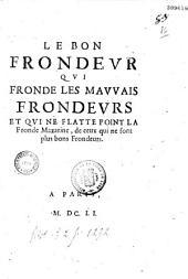 Le Bon frondeur qui fronde les mauvais frondeurs et qui ne flatte point la Fronde Mazarine, de ceux qui ne sont plus bons Frondeurs