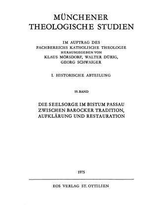 Die Seelsorge im Bistum Passau zwischen barocker Tradition  Aufkl  rung und Restauration PDF