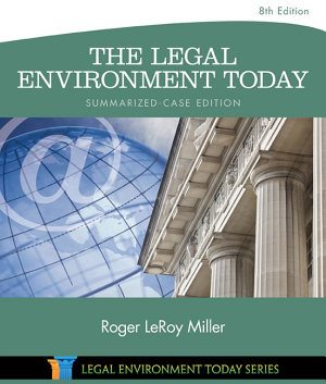 The Legal Environment Today   Summarized Case Edition  Business in its Ethical  Regulatory  E Commerce  and Global Setting PDF