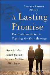 A Lasting Promise: The Christian Guide to Fighting for Your Marriage, Edition 2
