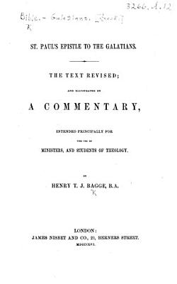 St  Paul s Epistle to the Galatians  The text revised  and illustrated by a commentary     by Henry T  J  Bagge PDF