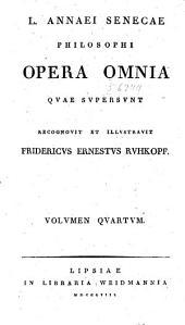 L. Annaei Senecae Philosophi opera omnia qvae svpersvnt: Volume 4