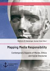 Mapping Media Responsibility  Contemporary Aspects of Morals  Ethics and Social Discourse PDF