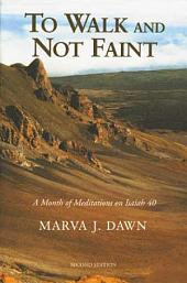 To Walk and Not Faint: A Month of Meditations on Isaiah 40