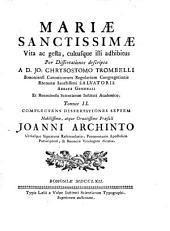 Mariae Sanctissimae Vita, ac gesta, cultusque illi adhibitus: Per Dissertationes descripta. Complectens Dissertationes Septem. 2