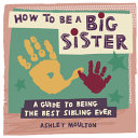How to Be a Big Sister  A Guide to Being the Best Older Sibling Ever