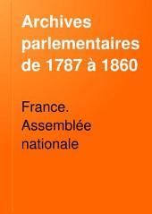 Archives parlementaires de 1787 à 1860: recueil complet des débats législatifs et politiques des chambres françaises