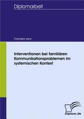 Interventionen bei familiären Kommunikationsproblemen im systemischen Kontext