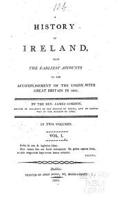A History of Ireland, from the Earliest Accounts to the Accomplishment of the Union with Great Britain in 1801: Volume 1