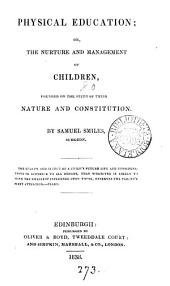 Physical Education: Or, The Nurture and Management of Children, Founded on the Study of Their Nature and Constitution