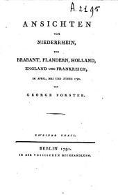 Ansichten vom Niederrhein, von Brabant, Flandren, Holland, England und Frankreich, im april, mai und junius 1790: Band 2