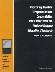 Improving Teacher Preparation And Credentialing Consistent With The National Science Education Standards Book PDF