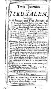 Two Journeys to Jerusalem, Containing, I. A strange and true account of the travels of 2 English pilgrims some years since (in a letter from H. T. [i.e. Henry Timberlake]) ... II. The travels of fourteen Englishmen in 1669 ... By T. B. To which are prefixed. Memorable remarks upon the antient and modern state of the state [sic] of the Jewish ntaion [sic] ... Together with a relation of the great council of the Jews in the plains of Hungary in 1650 ... By S. B. an Englishman there present [i.e. Samuel Brett] ... The ninth edition