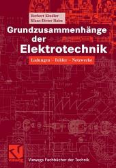 Grundzusammenhänge der Elektrotechnik: Ladungen - Felder - Netzwerke