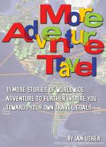 More Adventure Travel - 11 more stories of worldwide adventure to further inspire you towards your own travel goals