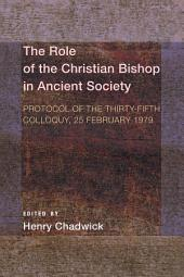 The Role of the Christian Bishop in Ancient Society: Protocol of the Thirty-fifth Colloquy, 25 February 1979