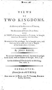 Views of two Kingdoms; or a discovery of the Kingdom of Satan, and the Kingdom of God's dear Son; with a view of the way in which a sinner is brought out of one kingdom into the other, etc