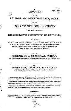 Letters to     sir John Sinclair  bart   on the Infant school society at Edinburgh  the scholastic institutions of Scotland  and on the     advantages of her parochial schools PDF
