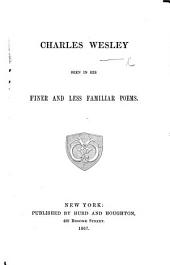 Charles Wesley seen in his finer and less familiar poems. [A collection of his poems edited by F. M. Bird.]