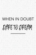 When In Doubt Dare To Dream A 6x9 Inch Matte Softcover Journal Notebook With 120 Blank Lined Pages And A Funny Cover Slogan Book PDF