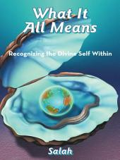 What It All Means: Recognizing the Divine Self Within