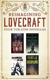 Reimagining Lovecraft: The Tor.com Novellas: (The Ballad of Black Tom, The Dream-Quest of Vellit Boe, Hammers on Bone, Agents of Dreamland)