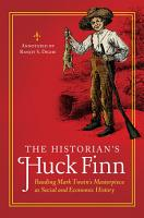 The Historian s Huck Finn  Reading Mark Twain s Masterpiece as Social and Economic History PDF