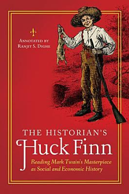 The Historian s Huck Finn  Reading Mark Twain s Masterpiece as Social and Economic History