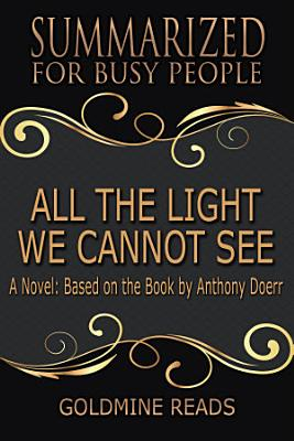 ALL THE LIGHT WE CANNOT SEE   Summarized for Busy People PDF